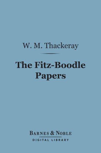 The Fitz-Boodle Papers (Barnes & Noble Digital Library) ebook by William Makepeace Thackeray