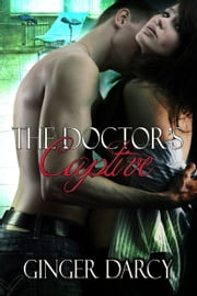 The Doctor's Captive ebook by Ginger Darcy