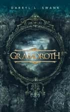 Gramoroth ebook by Darryl L. Swank