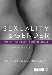 Sexuality and Gender for Mental Health Professionals - A Practical Guide ebook by Christina Richards,Dr. Meg John Barker