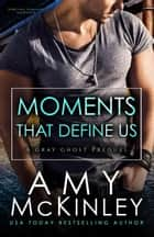 Moments That Define Us - A Gray Ghost Prequel, #0 ebook by Amy McKinley
