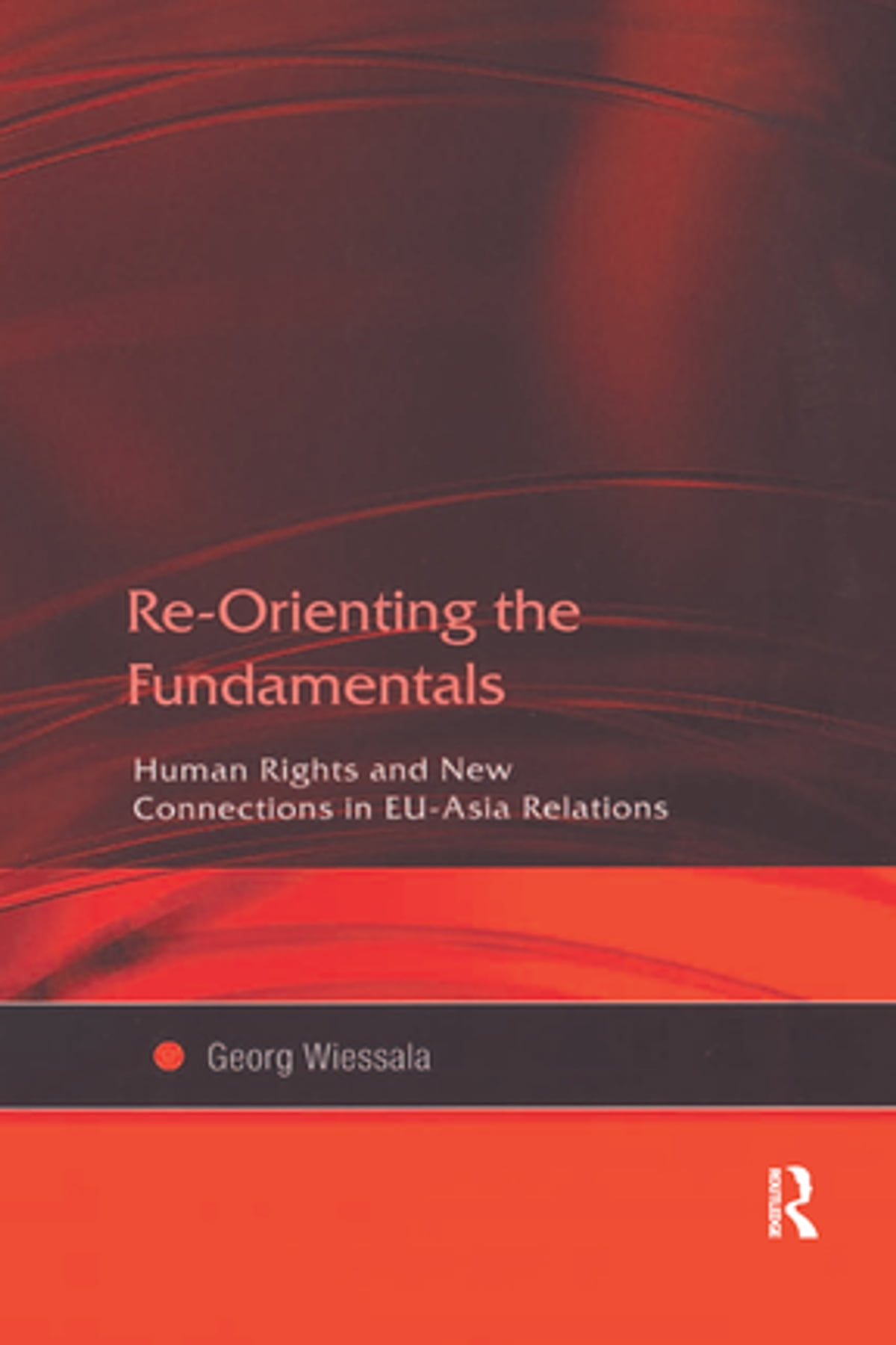 Re-Orienting the Fundamentals: Human Rights and New Connections in EU-Asia Relations