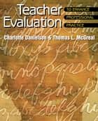 Teacher Evaluation to Enhance Professional Practice ebook by Charlotte Danielson,Thomas L. McGreal