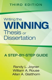 Writing the Winning Thesis or Dissertation - A Step-by-Step Guide ebook by Randy L. Joyner,Dr. William A. (Arthur) Rouse,Allan A. Glatthorn