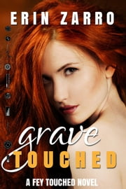 Grave Touched - Fey Touched, #2 ebook by Erin Zarro