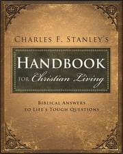 Charles Stanley's Handbook for Christian Living - Biblical Answers to Life's Tough Questions ebook by Charles Stanley