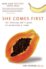 She Comes First - The Thinking Man's Guide to Pleasuring a Woman ebook by Ian Kerner