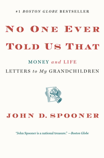 No One Ever Told Us That - Money and Life Letters to My Grandchildren ebook by John D. Spooner