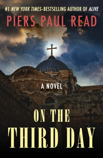 On the Third Day - A Novel ebook by Piers Paul Read