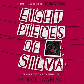 Eight Pieces of Silva - an addictive mystery that refuses to let you go … audiobook by Patrice Lawrence