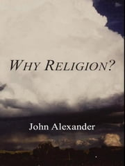 Why Religion ebook by John Alexander
