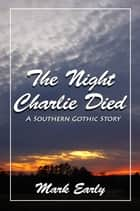 The Night Charlie Died ebook by Mark Early