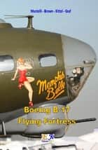 Boeing B-17 Flying Fortress ebook by Mantelli - Brown - Kittel - Graf