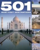 501 Must-Visit Destinations ebook by David Brown, Jackum Brown, Kieran Fogarty,...