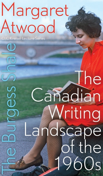 The Burgess Shale - The Canadian Writing Landscape of the 1960s ebook by Margaret Atwood
