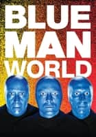 Blue Man World ebook by Blue Man Group