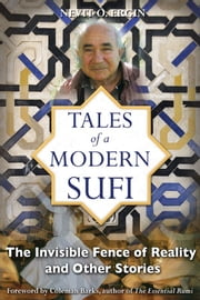 Tales of a Modern Sufi: The Invisible Fence of Reality and Other Stories - The Invisible Fence of Reality and Other Stories ebook by Nevit O. Ergin,Coleman Barks