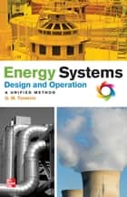 Energy Systems Design and Operation: A Unified Method ebook by