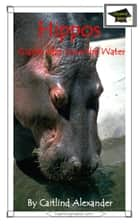 Hippos: Giants Who Love the Water: Educational Version ebook by Caitlind L. Alexander