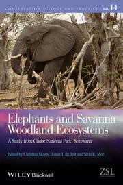Elephants and Savanna Woodland Ecosystems - A Study from Chobe National Park, Botswana ebook by Christina Skarpe,Johan du Toit,Stein R. Moe