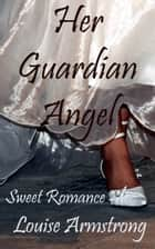 Her Guardian Angel ebook by Louise Armstrong