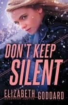 Don't Keep Silent (Uncommon Justice Book #3) ebook by Elizabeth Goddard