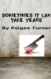 Sometimes It Can Take Years ebook by Paigee Turner