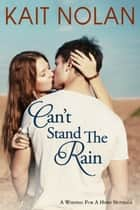 Can't Stand The Rain ebook by Kait Nolan