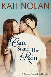 Can't Stand The Rain - A Small Town Romantic Suspense ebook by Kait Nolan