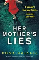 Her Mother's Lies - A gripping psychological thriller with a stunning twist ebook by