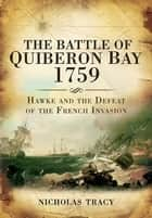 The Battle of Quiberon Bay, 1759 - Hawke and the Defeat of the French Invasion ebook by Nicholas Tracy