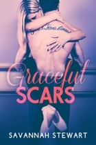 Graceful Scars - A Graceful Novel, #1 ebook by Savannah Stewart