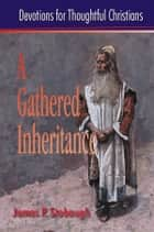 A Gathered Inheritance - Devotions for Thoughtful Christians ebook by James P. Stobaugh