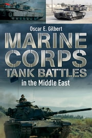 Marine Corps Tank Battles in the Middle East ebook by Oscar E. Gilbert