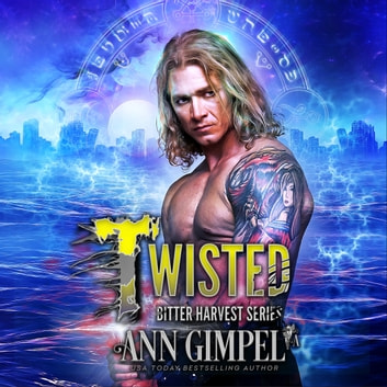 Twisted, A Bitter Harvest Series Book - Dystopian Urban Fantasy audiobook by Ann Gimpel