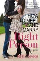 How to Meet and Marry the Right Person - A Guide ebooks by Rolf Nabb