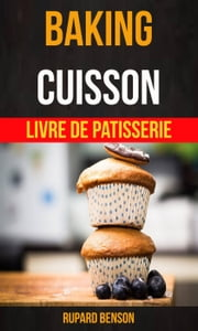 Baking: Cuisson - Livre De Patisserie ebook by Rupard Benson