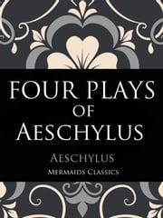 Four Plays of Aeschylus ebook by Aeschylus, Mermaids Classics