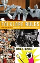 Folklore Rules - A Fun, Quick, and Useful Introduction to the Field of Academic Folklore Studies ebook by Lynne S. McNeill, Lynne S. McNeill