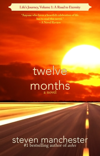Twelve Months - Life's Journey, Volume 1: A Road to Eternity ebook by Steven Manchester