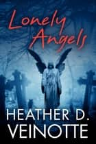 Lonely Angels ebook by Heather D. Veinotte