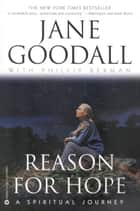 Reason for Hope - A Spiritual Journey ebook by Jane Goodall, Phillip Berman