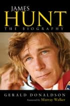 James Hunt - The Biography ebook by Gerald Donaldson