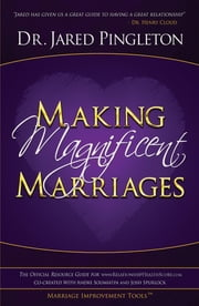 Making Magnificent Marriages - The Official Resource Guide For www.RelationshipHealthScore.com ebook by Jared Pingleton,Andre Soumiatin,Josh Spurlock