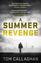 A Summer Revenge - An Inspector Akyl Borubaev Thriller (3) ebook by Tom Callaghan