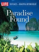 LIFE Paradise Found ebook by The Editors of LIFE