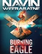 Burning Eagle ebook by Navin Weeraratne