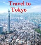Travel to Tokyo ebook by Keeran Jacobson