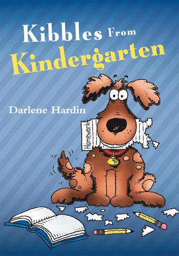 Kibbles From Kindergarten ebook by Darlene Hardin