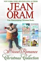 A Sweet Romance Christmas Collection - Four Heartwarming Christmas Books ebook by Jean Oram